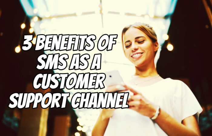 3 Benefits of SMS as a Customer Support Channel