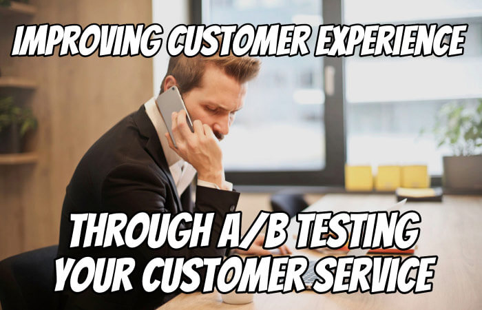 Improving Customer Experience Through A/B Testing Your Customer Service