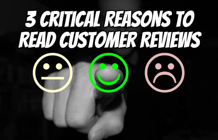 3 Critical Reasons to Read Customer Reviews