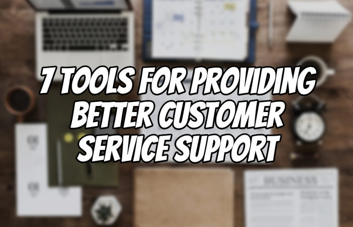 7 Tools for Providing Better Customer Service Support