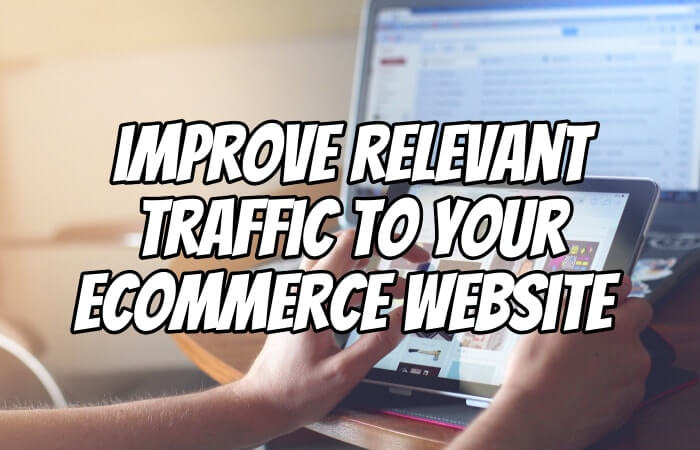 Improve relevant traffic to your ecommerce website