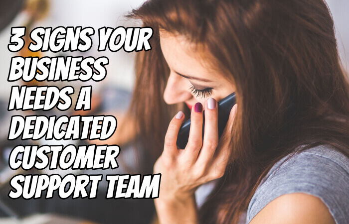 3 Signs Your Business Needs a Dedicated Customer Support Team