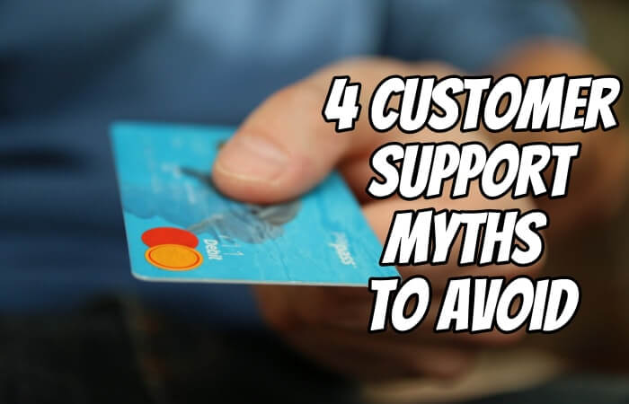 4 Customer Support Myths to Avoid