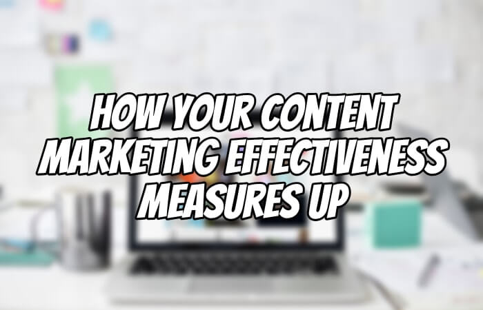 How Your Content Marketing Effectiveness Measures Up