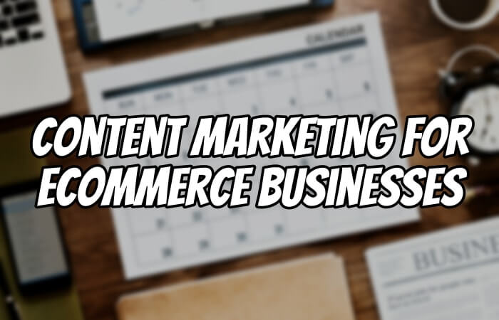 Content marketing for ecommerce businesses