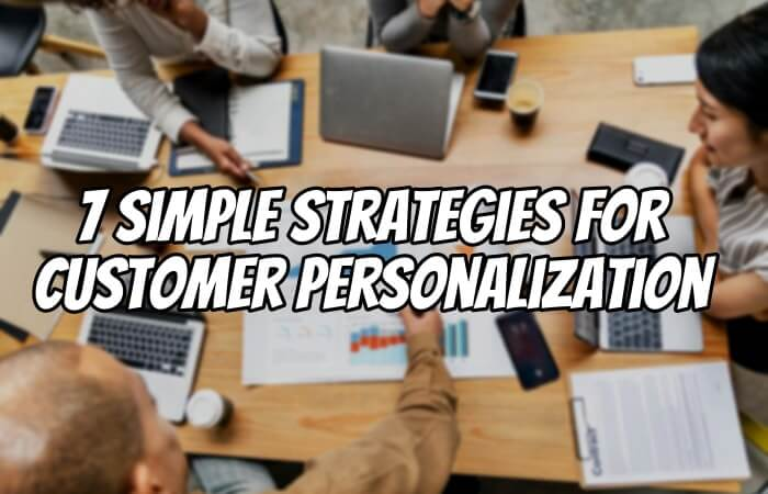 7 Simple Strategies For Customer Personalization