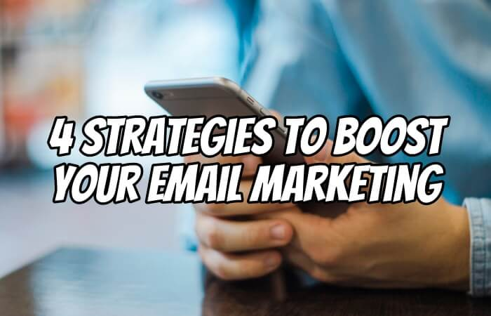 4 Strategies to Boost Your Email Marketing