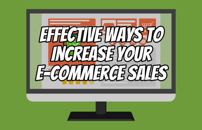 Effective Ways to Increase Your E-Commerce Sales