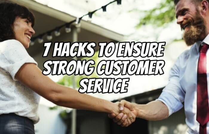 7 Hacks For Your Small Business to Ensure Strong Customer Service