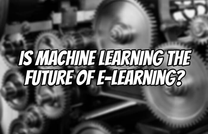 Is Machine Learning The Future Of eLearning?