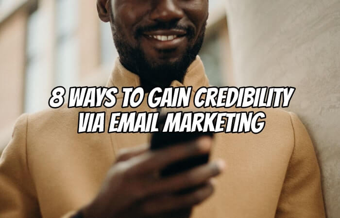 8 Ways To Gain Credibility Via Email Marketing