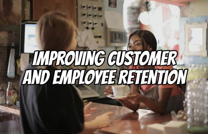 Improving Customer and Employee Retention